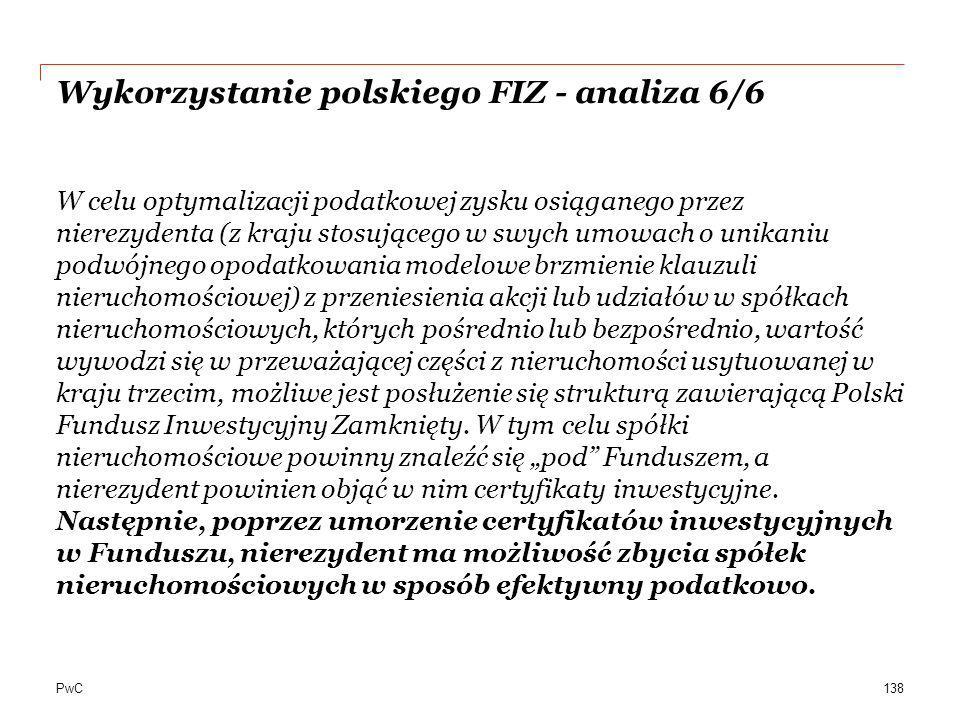 PwC Wykorzystanie polskiego FIZ - analiza 6/6 W celu optymalizacji podatkowej zysku osiąganego przez nierezydenta (z kraju stosującego w swych umowach