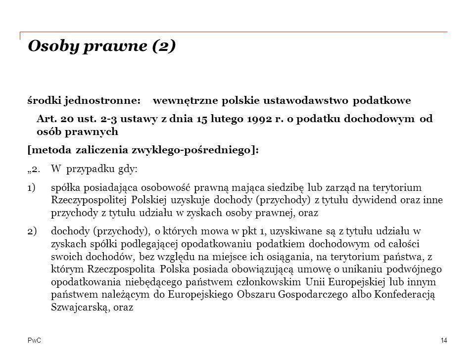 PwC Osoby prawne (2) środki jednostronne: wewnętrzne polskie ustawodawstwo podatkowe Art. 20 ust. 2-3 ustawy z dnia 15 lutego 1992 r. o podatku dochod
