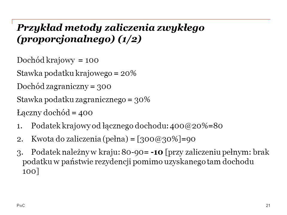 PwC Przykład metody zaliczenia zwykłego (proporcjonalnego) (1/2) Dochód krajowy = 100 Stawka podatku krajowego = 20% Dochód zagraniczny = 300 Stawka p