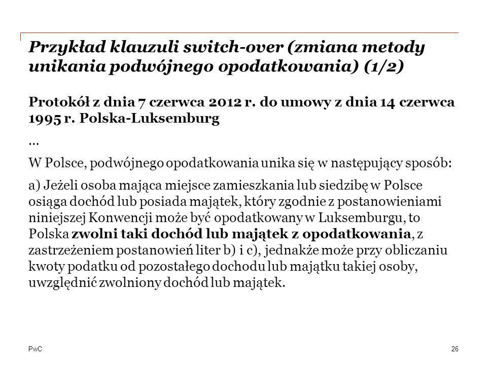PwC Przykład klauzuli switch-over (zmiana metody unikania podwójnego opodatkowania) (1/2) Protokół z dnia 7 czerwca 2012 r. do umowy z dnia 14 czerwca