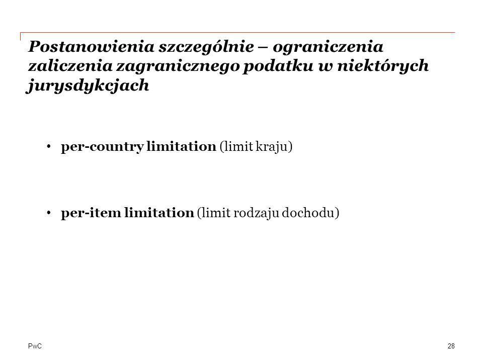 PwC Postanowienia szczególnie – ograniczenia zaliczenia zagranicznego podatku w niektórych jurysdykcjach per-country limitation (limit kraju) per-item