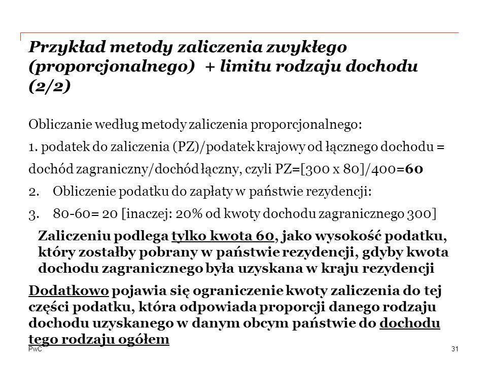 PwC Przykład metody zaliczenia zwykłego (proporcjonalnego) + limitu rodzaju dochodu (2/2) Obliczanie według metody zaliczenia proporcjonalnego: 1. pod