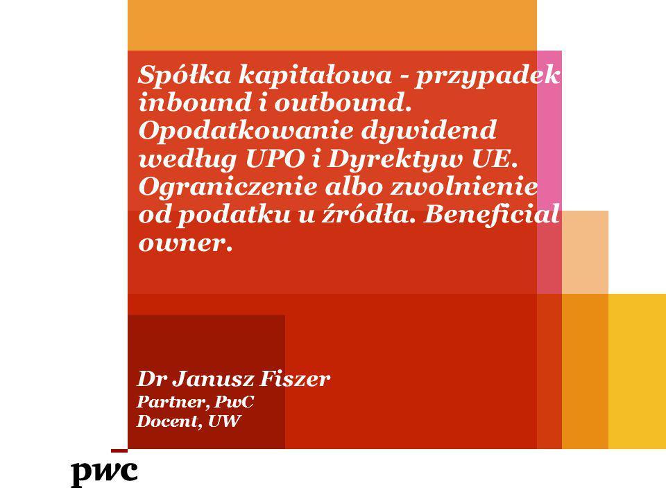 Spółka kapitałowa - przypadek inbound i outbound. Opodatkowanie dywidend według UPO i Dyrektyw UE. Ograniczenie albo zwolnienie od podatku u źródła. B