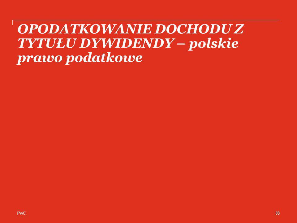 PwC OPODATKOWANIE DOCHODU Z TYTUŁU DYWIDENDY – polskie prawo podatkowe 38