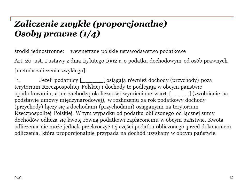 PwC Zaliczenie zwykłe (proporcjonalne) Osoby prawne (1/4) środki jednostronne: wewnętrzne polskie ustawodawstwo podatkowe Art. 20 ust. 1 ustawy z dnia