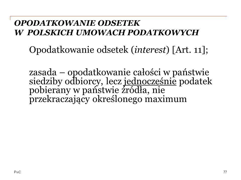 PwC OPODATKOWANIE ODSETEK W POLSKICH UMOWACH PODATKOWYCH Opodatkowanie odsetek (interest) [Art. 11]; zasada – opodatkowanie całości w państwie siedzib
