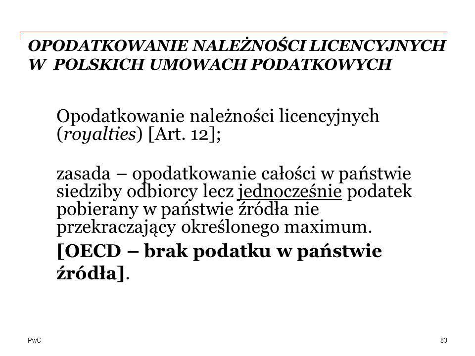 PwC OPODATKOWANIE NALEŻNOŚCI LICENCYJNYCH W POLSKICH UMOWACH PODATKOWYCH Opodatkowanie należności licencyjnych (royalties) [Art. 12]; zasada – opodatk