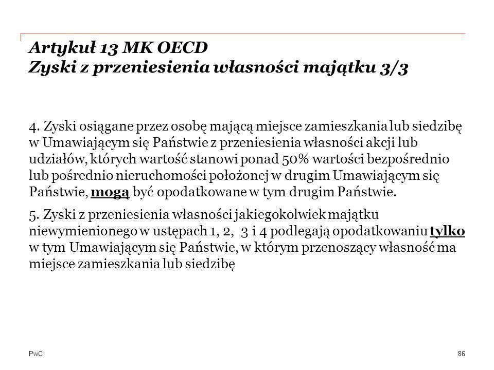 PwC Artykuł 13 MK OECD Zyski z przeniesienia własności majątku 3/3 4. Zyski osiągane przez osobę mającą miejsce zamieszkania lub siedzibę w Umawiający