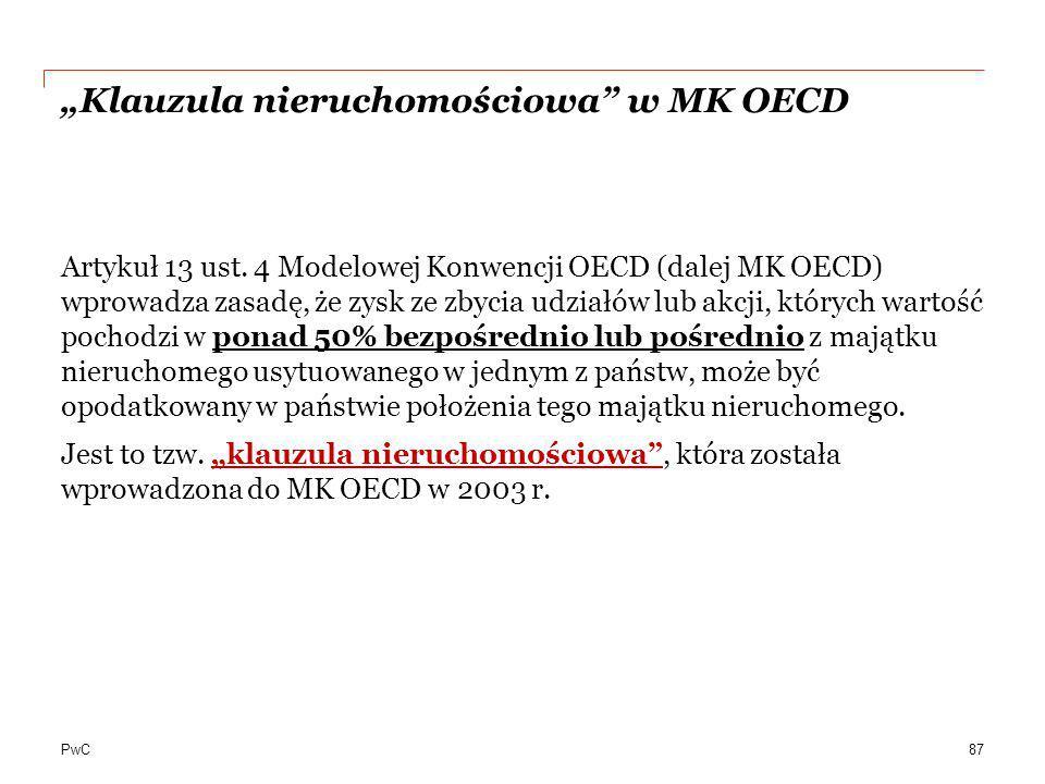 """PwC """"Klauzula nieruchomościowa"""" w MK OECD Artykuł 13 ust. 4 Modelowej Konwencji OECD (dalej MK OECD) wprowadza zasadę, że zysk ze zbycia udziałów lub"""