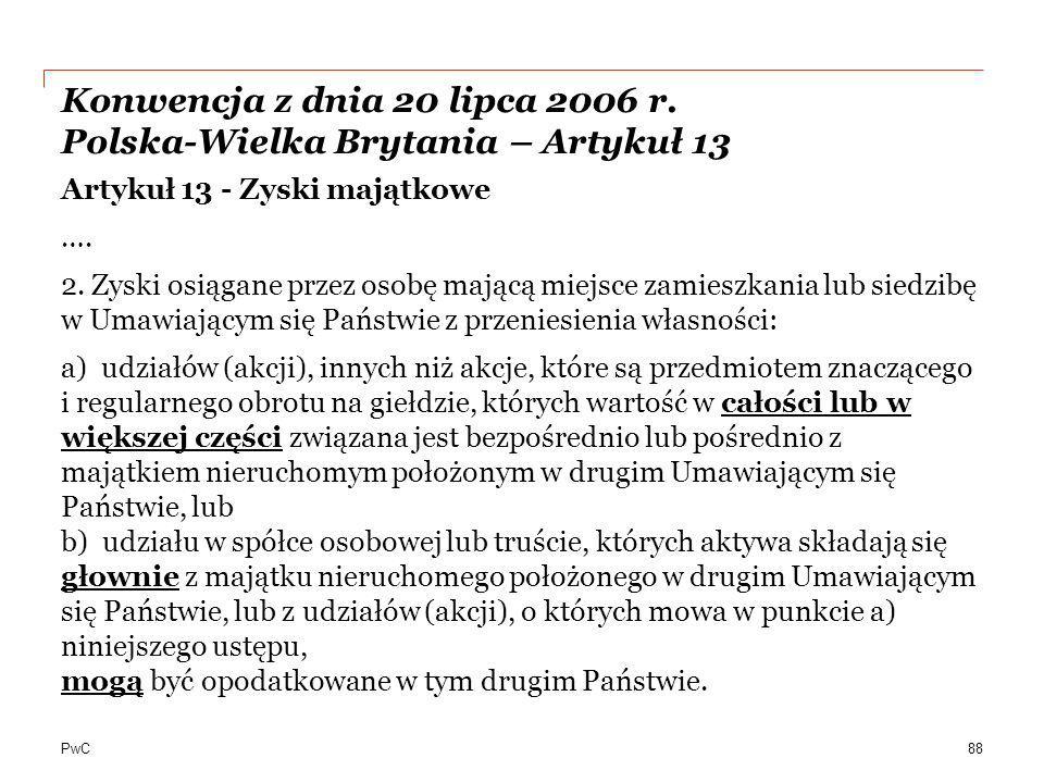 PwC Konwencja z dnia 20 lipca 2006 r. Polska-Wielka Brytania – Artykuł 13 Artykuł 13 - Zyski majątkowe …. 2. Zyski osiągane przez osobę mającą miejsce