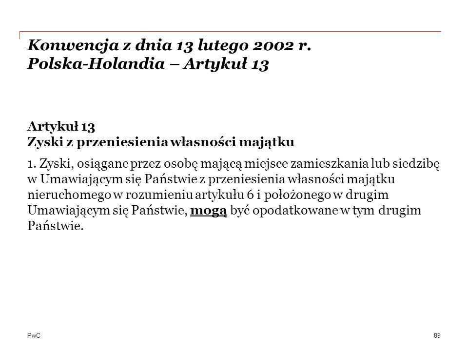 PwC Konwencja z dnia 13 lutego 2002 r. Polska-Holandia – Artykuł 13 Artykuł 13 Zyski z przeniesienia własności majątku 1. Zyski, osiągane przez osobę