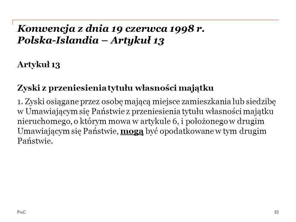 PwC Konwencja z dnia 19 czerwca 1998 r. Polska-Islandia – Artykuł 13 Artykuł 13 Zyski z przeniesienia tytułu własności majątku 1. Zyski osiągane przez