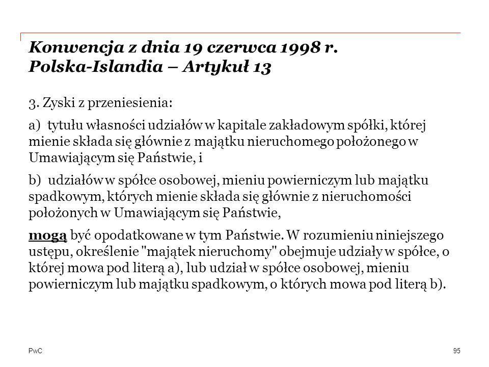 PwC Konwencja z dnia 19 czerwca 1998 r. Polska-Islandia – Artykuł 13 3. Zyski z przeniesienia: a) tytułu własności udziałów w kapitale zakładowym spół