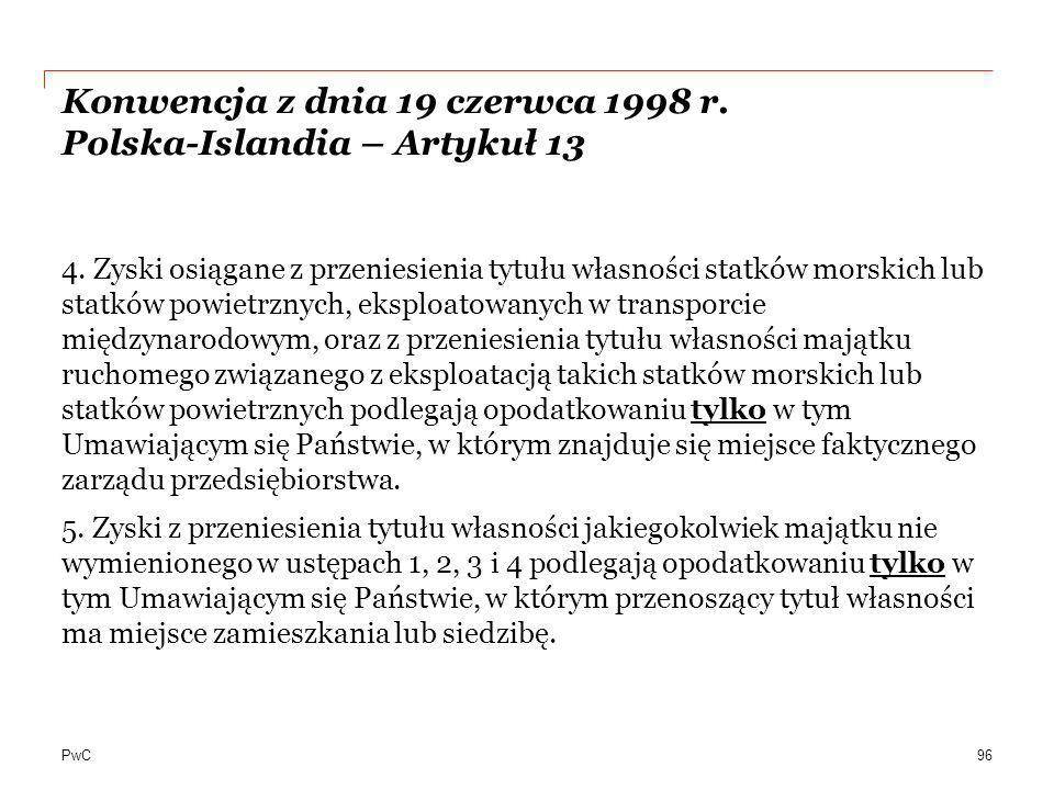 PwC Konwencja z dnia 19 czerwca 1998 r. Polska-Islandia – Artykuł 13 4. Zyski osiągane z przeniesienia tytułu własności statków morskich lub statków p