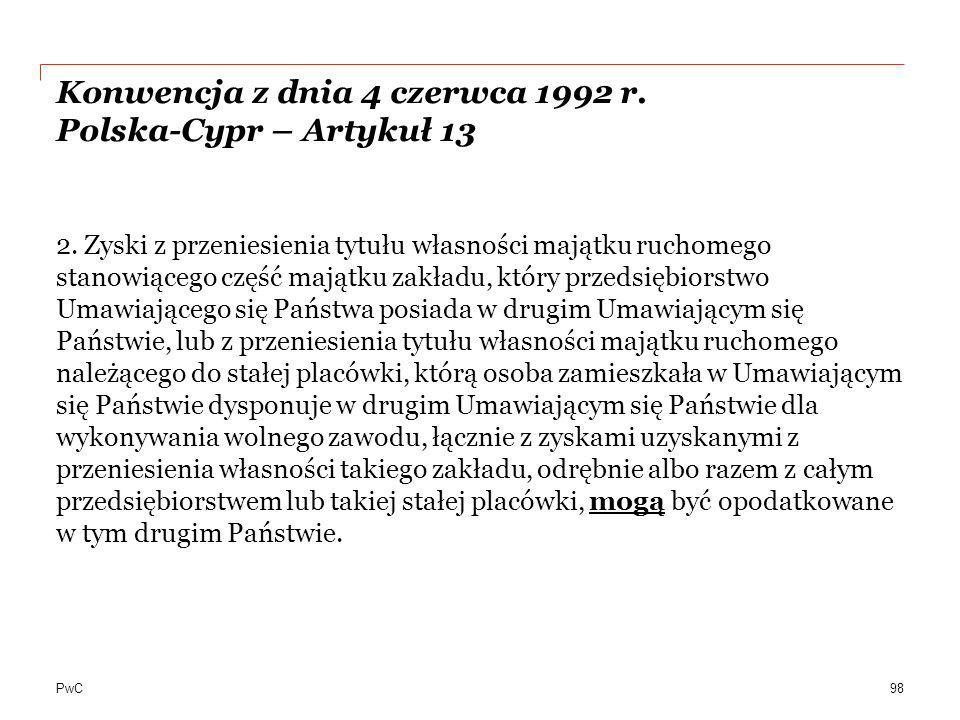 PwC Konwencja z dnia 4 czerwca 1992 r. Polska-Cypr – Artykuł 13 2. Zyski z przeniesienia tytułu własności majątku ruchomego stanowiącego część majątku