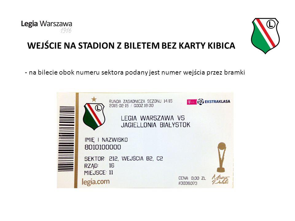 WEJŚCIE NA STADION Z BILETEM BEZ KARTY KIBICA - na bilecie obok numeru sektora podany jest numer wejścia przez bramki