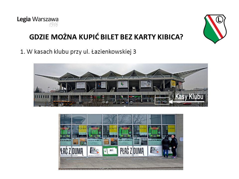 GDZIE MOŻNA KUPIĆ BILET BEZ KARTY KIBICA 1. W kasach klubu przy ul. Łazienkowskiej 3