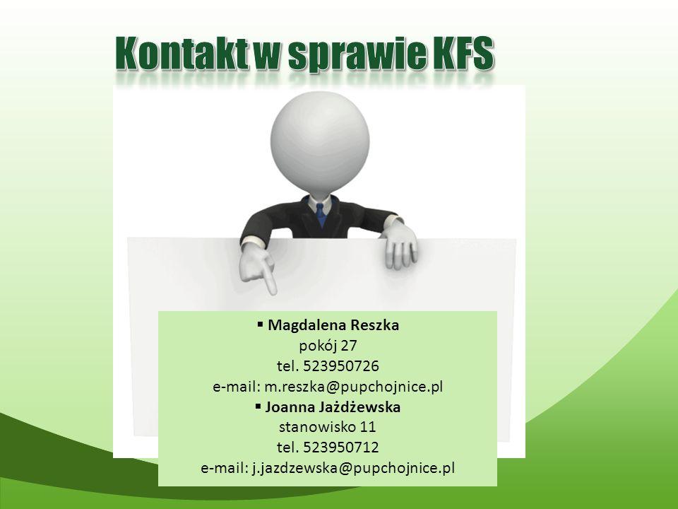  Magdalena Reszka pokój 27 tel. 523950726 e-mail: m.reszka@pupchojnice.pl  Joanna Jażdżewska stanowisko 11 tel. 523950712 e-mail: j.jazdzewska@pupch