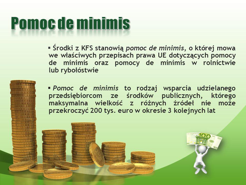  Środki z KFS stanowią pomoc de minimis, o której mowa we właściwych przepisach prawa UE dotyczących pomocy de minimis oraz pomocy de minimis w rolni