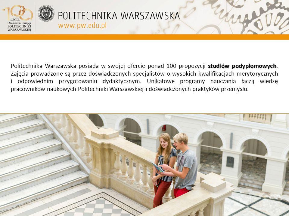 studiów podyplomowych Politechnika Warszawska posiada w swojej ofercie ponad 100 propozycji studiów podyplomowych. Zajęcia prowadzone są przez doświad