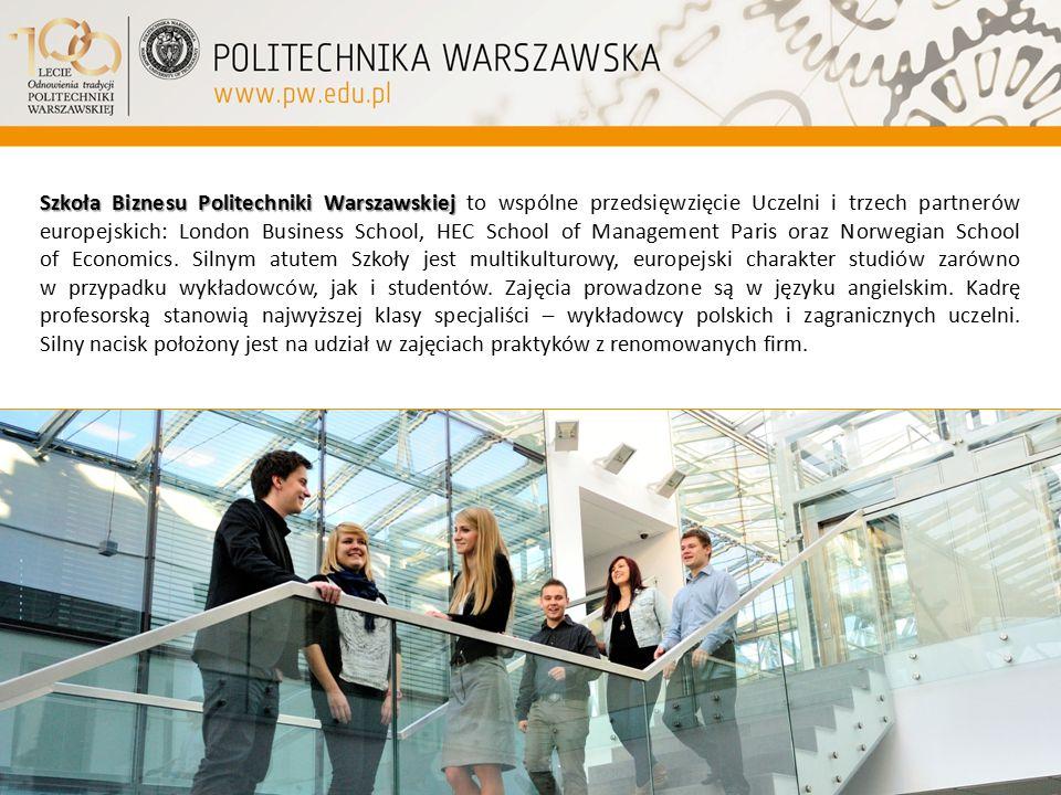 Szkoła Biznesu Politechniki Warszawskiej Szkoła Biznesu Politechniki Warszawskiej to wspólne przedsięwzięcie Uczelni i trzech partnerów europejskich: