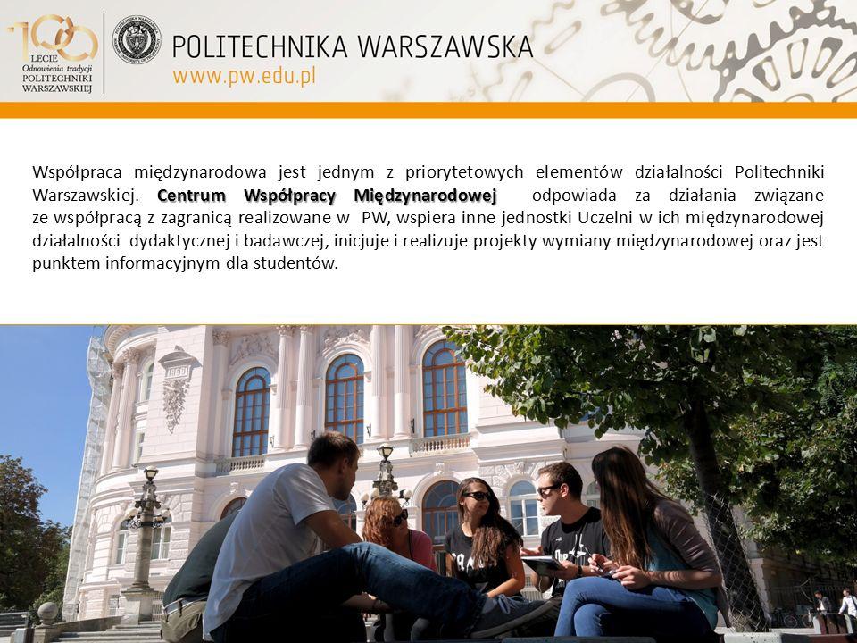 Centrum Współpracy Międzynarodowej Współpraca międzynarodowa jest jednym z priorytetowych elementów działalności Politechniki Warszawskiej. Centrum Ws