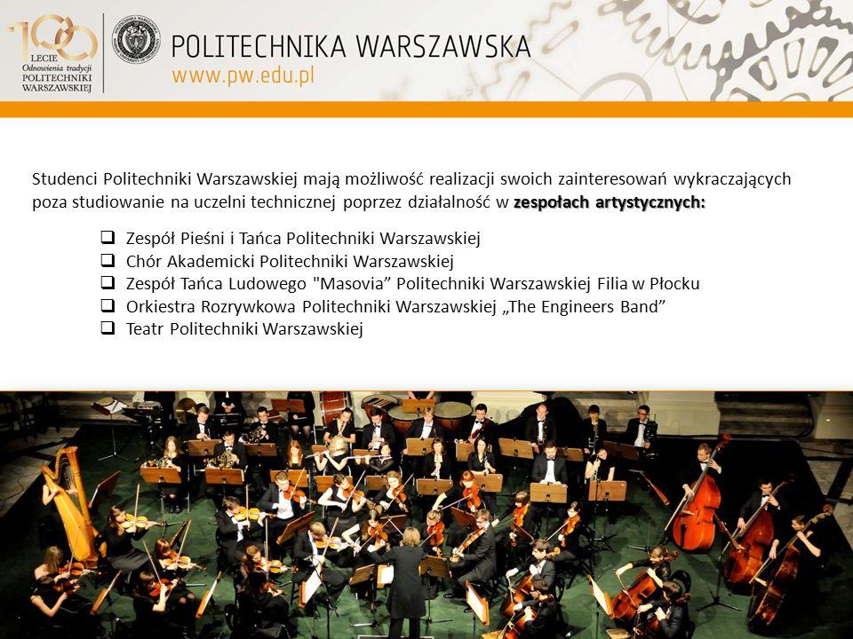 zespołach artystycznych: Studenci Politechniki Warszawskiej mają możliwość realizacji swoich zainteresowań wykraczających poza studiowanie na uczelni