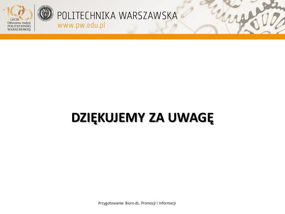 DZIĘKUJEMY ZA UWAGĘ Przygotowanie: Biuro ds. Promocji i Informacji
