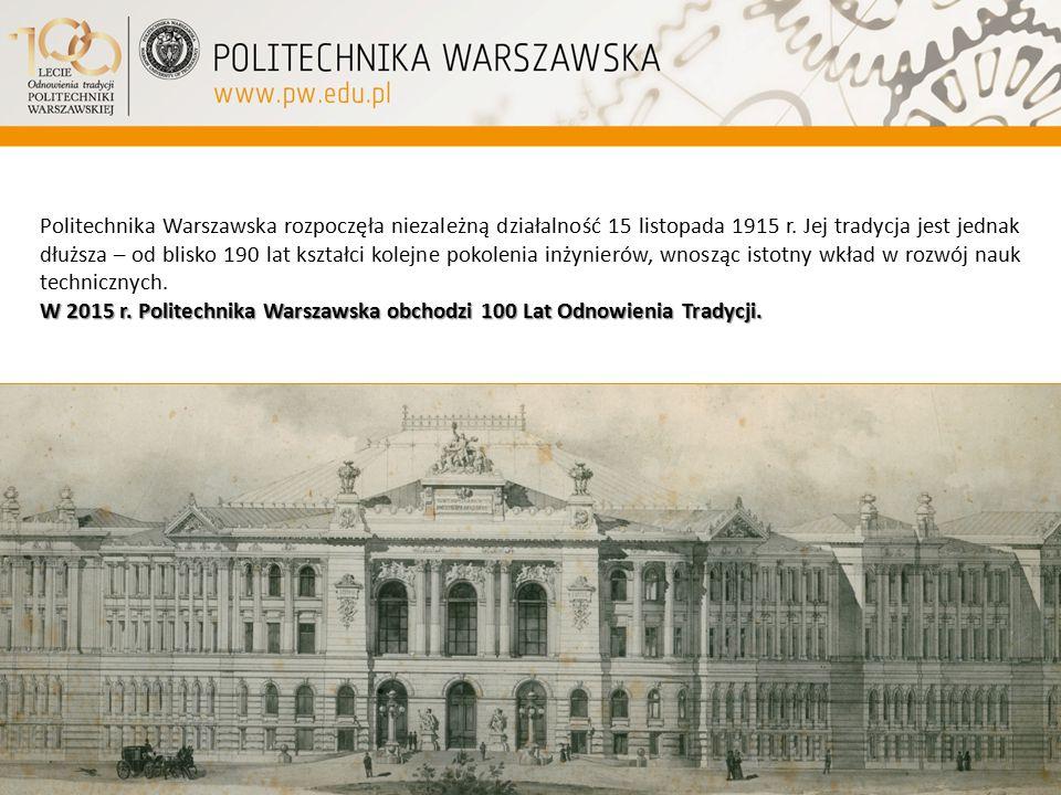 Politechnika Warszawska rozpoczęła niezależną działalność 15 listopada 1915 r. Jej tradycja jest jednak dłuższa – od blisko 190 lat kształci kolejne p