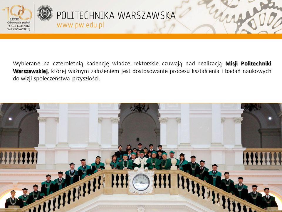 Misji Politechniki Warszawskiej Wybierane na czteroletnią kadencję władze rektorskie czuwają nad realizacją Misji Politechniki Warszawskiej, której wa