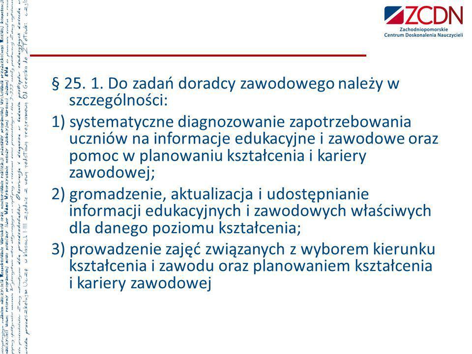 § 25. 1. Do zadań doradcy zawodowego należy w szczególności: 1) systematyczne diagnozowanie zapotrzebowania uczniów na informacje edukacyjne i zawodow