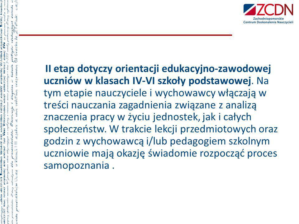 II etap dotyczy orientacji edukacyjno-zawodowej uczniów w klasach IV-VI szkoły podstawowej. Na tym etapie nauczyciele i wychowawcy włączają w treści n