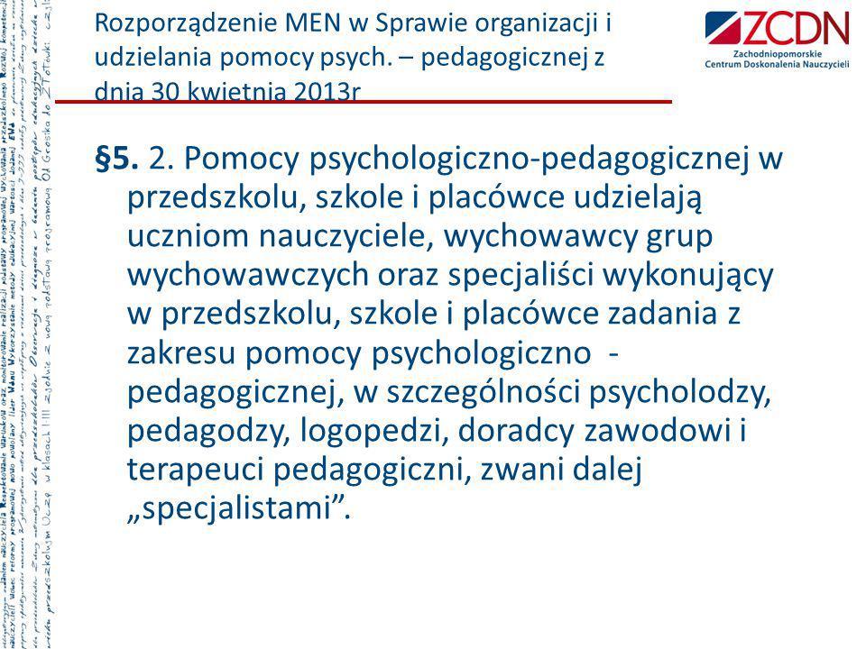 Rozporządzenie MEN w Sprawie organizacji i udzielania pomocy psych. – pedagogicznej z dnia 30 kwietnia 2013r §5. 2. Pomocy psychologiczno-pedagogiczne