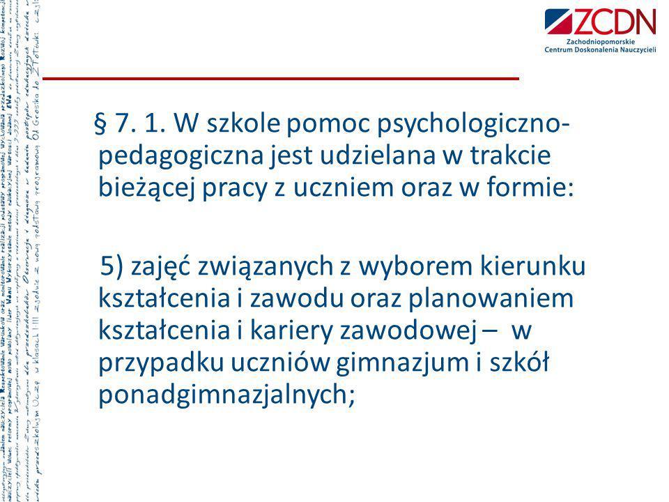 § 7. 1. W szkole pomoc psychologiczno- pedagogiczna jest udzielana w trakcie bieżącej pracy z uczniem oraz w formie: 5) zajęć związanych z wyborem kie