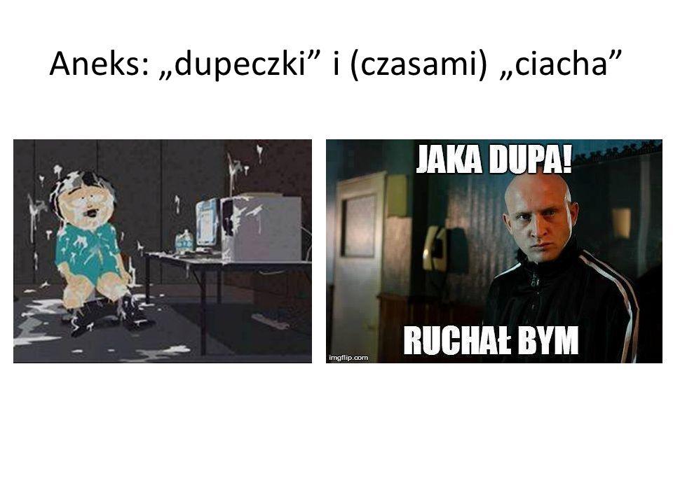 """Aneks: """"dupeczki"""" i (czasami) """"ciacha"""""""