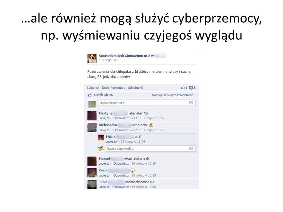…ale również mogą służyć cyberprzemocy, np. wyśmiewaniu czyjegoś wyglądu