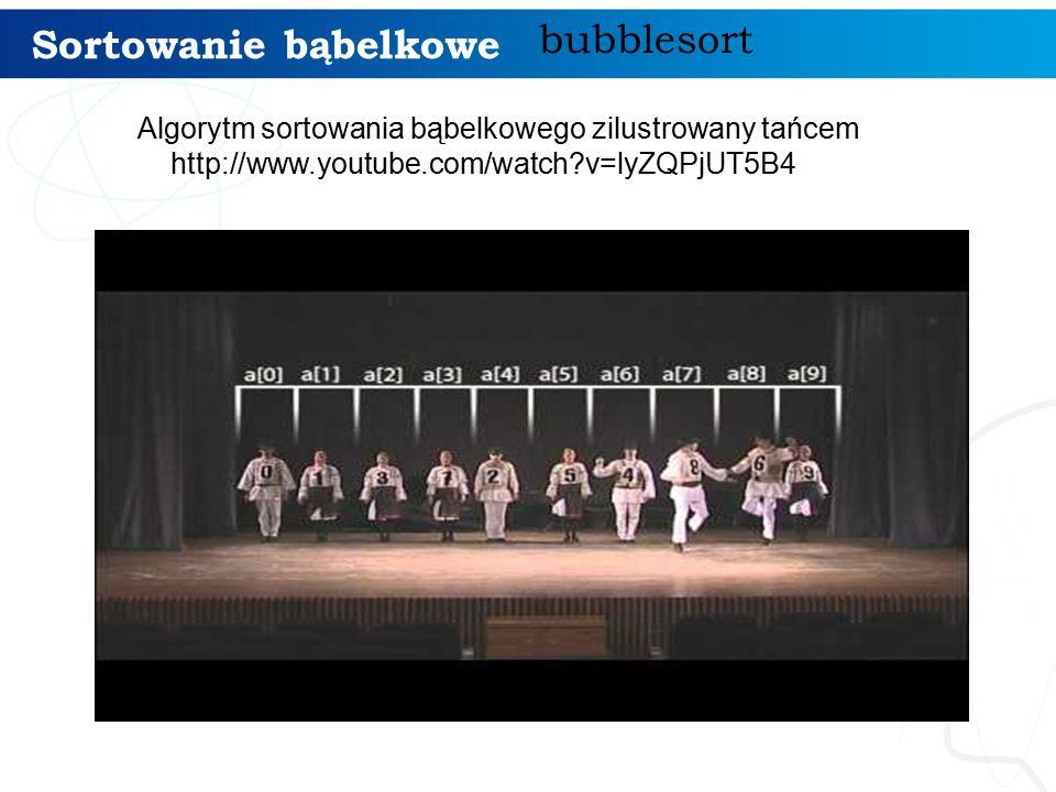 Sortowanie bąbelkowe bubblesort Algorytm sortowania bąbelkowego zilustrowany tańcem http://www.youtube.com/watch v=lyZQPjUT5B4