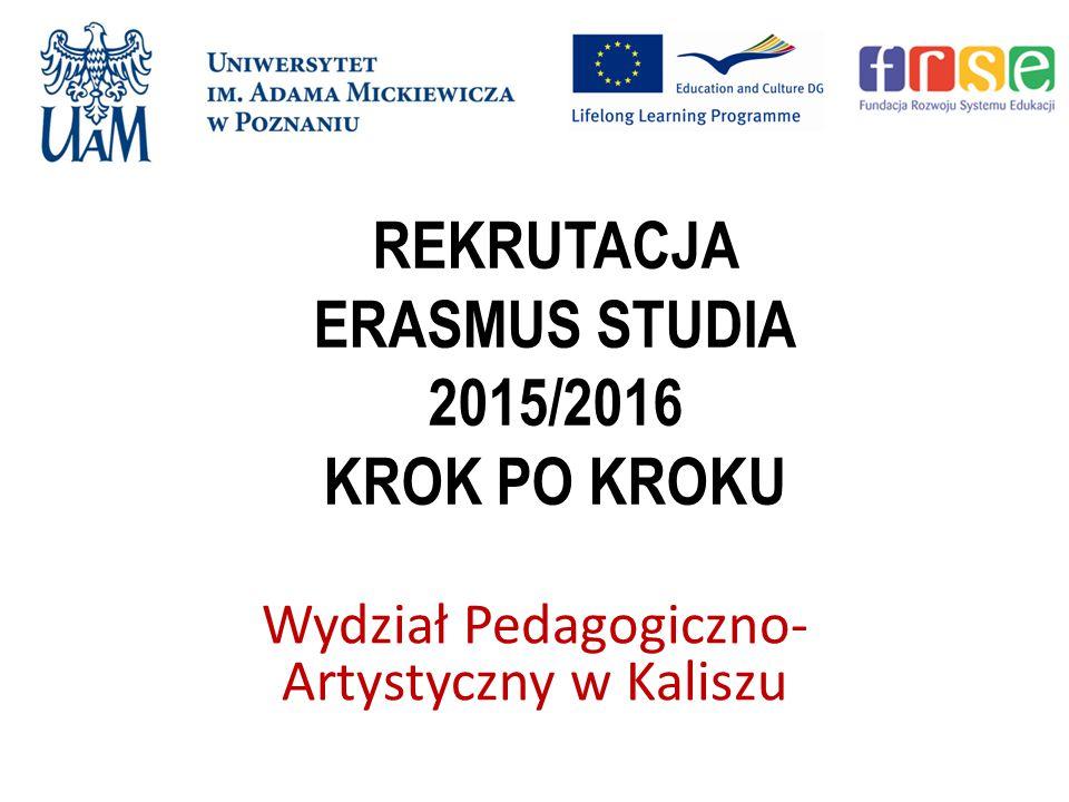 REKRUTACJA ERASMUS STUDIA 2015/2016 KROK PO KROKU Wydział Pedagogiczno- Artystyczny w Kaliszu