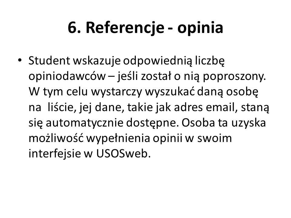 6. Referencje - opinia Student wskazuje odpowiednią liczbę opiniodawców – jeśli został o nią poproszony. W tym celu wystarczy wyszukać daną osobę na l