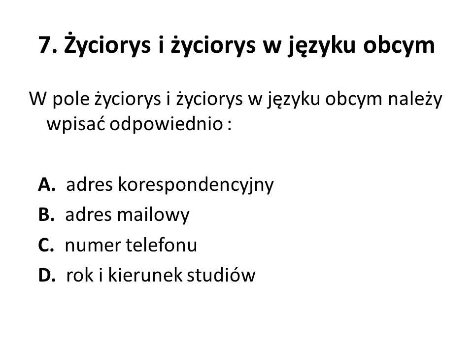 7. Życiorys i życiorys w języku obcym W pole życiorys i życiorys w języku obcym należy wpisać odpowiednio : A. adres korespondencyjny B. adres mailowy