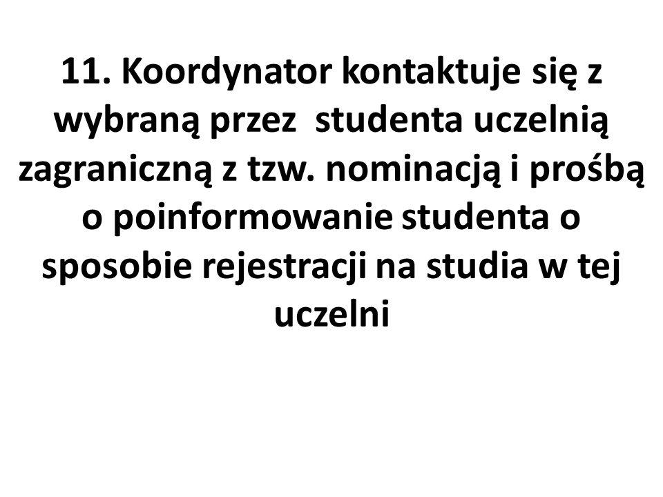 11. Koordynator kontaktuje się z wybraną przez studenta uczelnią zagraniczną z tzw. nominacją i prośbą o poinformowanie studenta o sposobie rejestracj