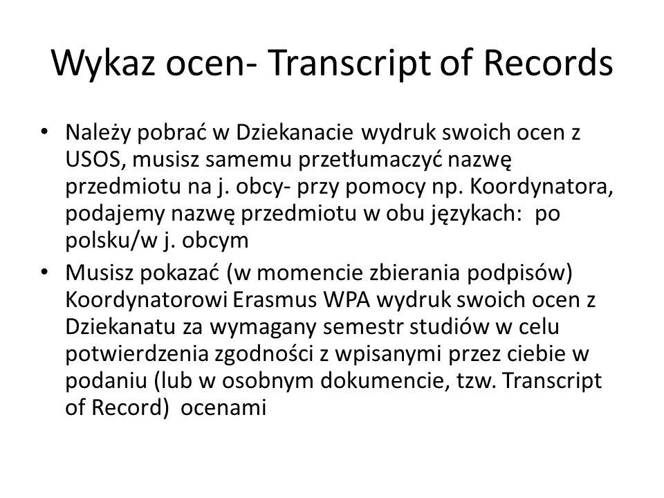 Wykaz ocen- Transcript of Records Należy pobrać w Dziekanacie wydruk swoich ocen z USOS, musisz samemu przetłumaczyć nazwę przedmiotu na j. obcy- przy