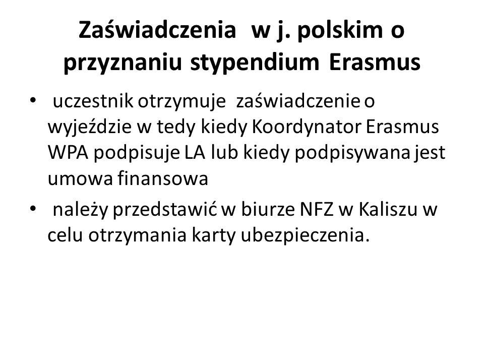 Zaświadczenia w j. polskim o przyznaniu stypendium Erasmus uczestnik otrzymuje zaświadczenie o wyjeździe w tedy kiedy Koordynator Erasmus WPA podpisuj