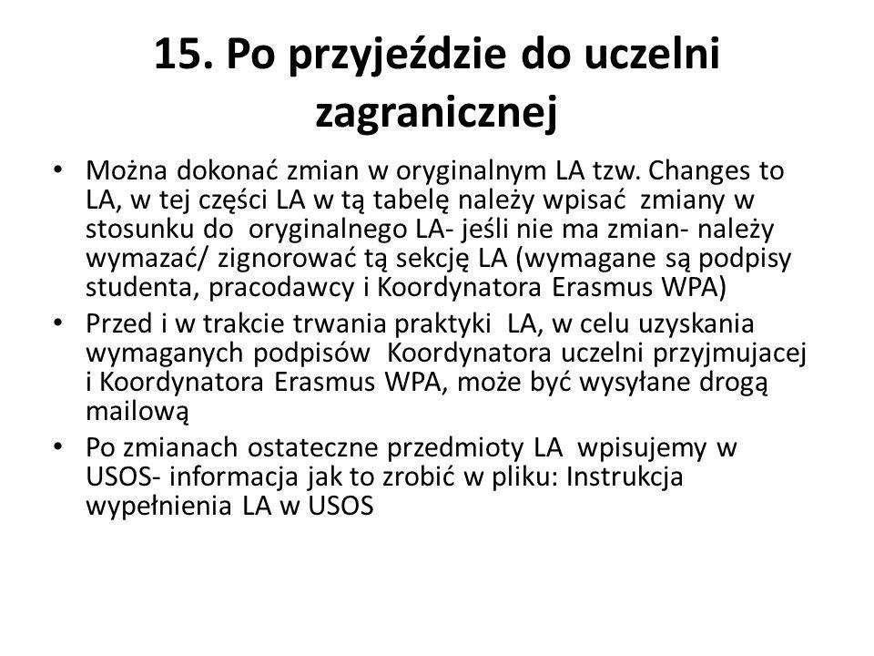 15. Po przyjeździe do uczelni zagranicznej Można dokonać zmian w oryginalnym LA tzw. Changes to LA, w tej części LA w tą tabelę należy wpisać zmiany w