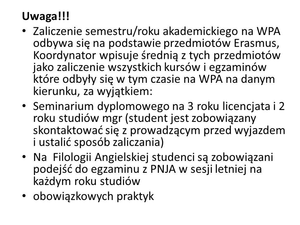 Uwaga!!! Zaliczenie semestru/roku akademickiego na WPA odbywa się na podstawie przedmiotów Erasmus, Koordynator wpisuje średnią z tych przedmiotów jak