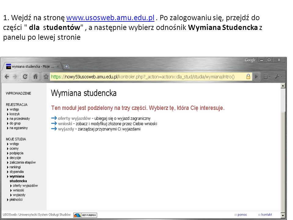 1. Wejdź na stronę www.usosweb.amu.edu.pl. Po zalogowaniu się, przejdź do części