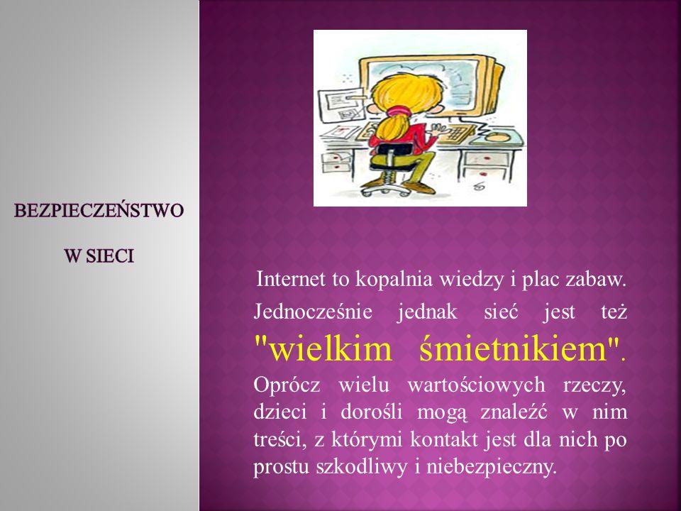 Najczęstsze zagrożenia, na jakie narażone są dzieci w Internecie :  kontakt z materiałami zawierającymi treści nieodpowiednie do wieku dziecka ( wulgaryzmy, przemoc, pornografia )  cyberprzemoc  niebezpieczne kontakty  nieświadome uczestniczenie w działaniach niezgodnych z prawem  nieświadome udostępnianie informacji (np.