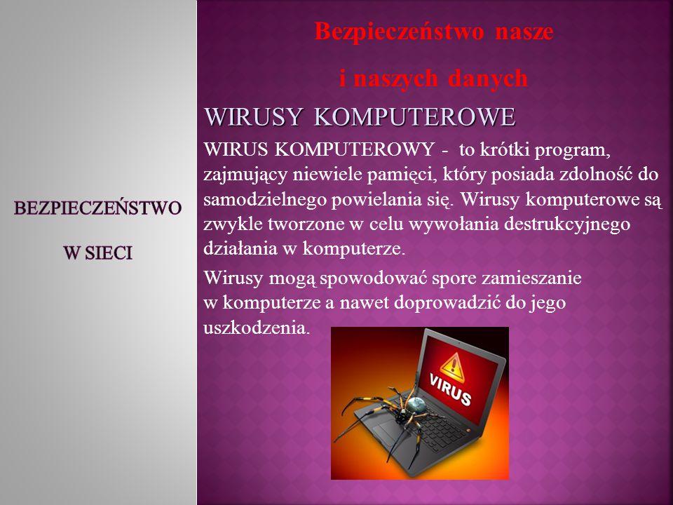 WIRUSY KOMPUTEROWE WIRUS KOMPUTEROWY - to krótki program, zajmujący niewiele pamięci, który posiada zdolność do samodzielnego powielania się. Wirusy k
