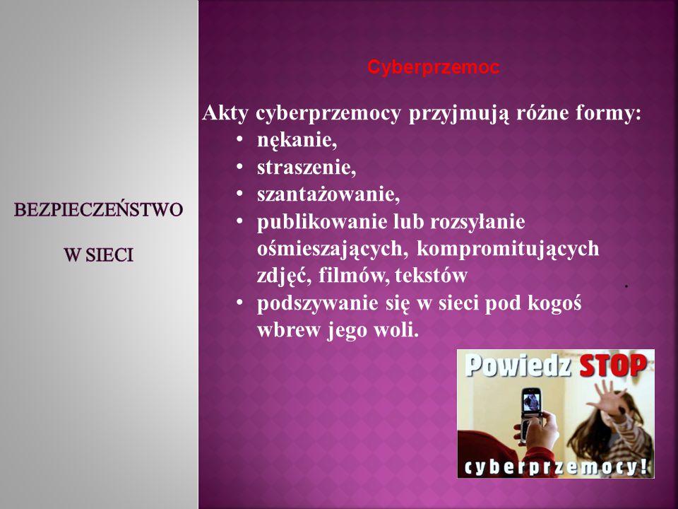 . Cyberprzemoc Akty cyberprzemocy przyjmują różne formy: nękanie, straszenie, szantażowanie, publikowanie lub rozsyłanie ośmieszających, kompromitując
