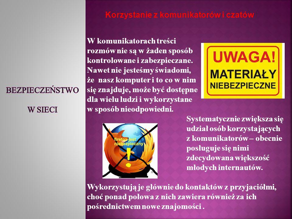 Niebezpieczne kontakty Zdecydowana większość młodych internautów korzysta z portali społecznościowych, komunikatorów i czatów.
